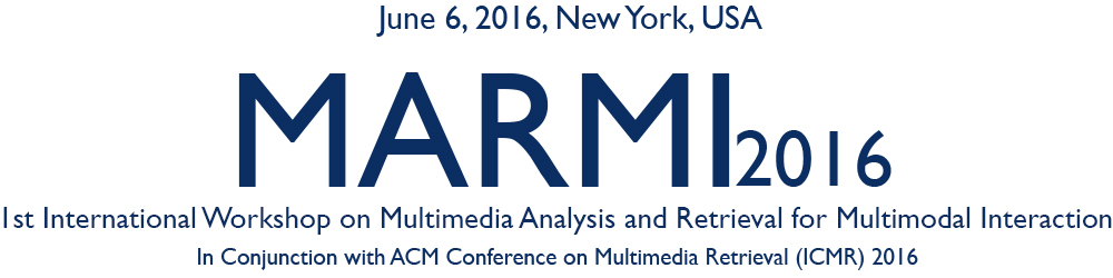 1st International Workshop on Multimedia Analysis and Retrieval for Multimodal Interaction - MARMI2016